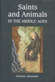 Saints and Animals in the Middle Ages - Dominic Alexander
