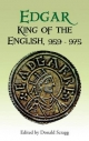 Edgar, King of the English, 959-975 - Donald Scragg