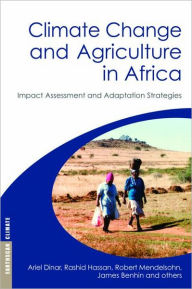 Climate Change and Agriculture in Africa: Impact Assessment and Adaptation Strategies - Ariel Dinar