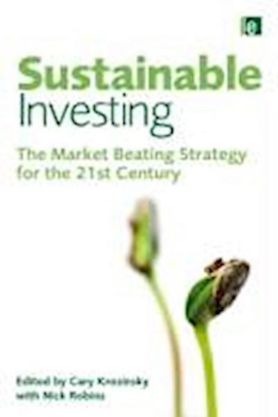 Sustainable Investing: The Art of Long-Term Performance: The Market Beating Strategy for the 21st Century (Environmental Markets Insight) - CaryRobins Krosinsky