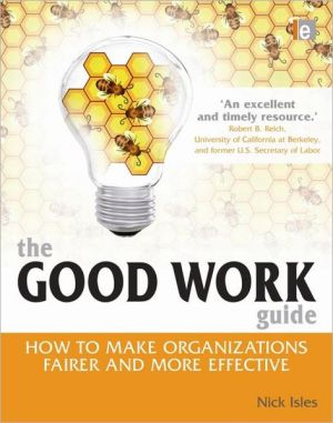 The Good Work Guide: How to Make Organizations Fairer and More Effective