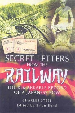 Secret Letters from the Railway: The Remarkable Record of a Japanese POW - Bond, Charles R. Steel, Charles