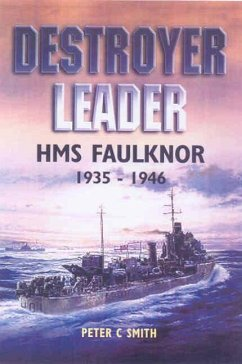Destroyer Leader: HMS Faulknor 1935 - 1946 - Smith, Peter C.