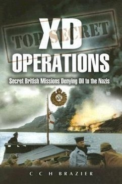 XD Operations: Secret British Missions Denying Oil to the Nazis - Brazier, Clifford