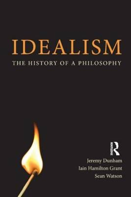 Idealism: the history of a philosophy - Dunham, j.