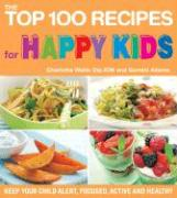 The Top 100 Recipes for Happy Kids: Keep Your Child Alert, Focused, Active, and Healthy