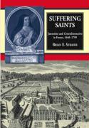 Suffering Saints: Jansenists and Convulsionnaires in France, 1640-1799