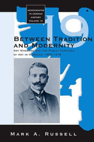 Between Tradition and Modernity: Aby Warburg and the Public Purposes of Art in Hamburg - Mark A. Russell