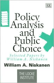 Policy Analysis and Public Choice: Selected Papers by William A. Niskanen (Locke Institute Series) - W. A. Niskanen