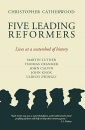 Five Leading Reformers: Lives at a Watershed of History