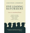Five Leading Reformers - Christopher Catherwood