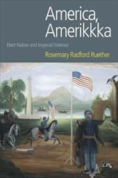 America, Amerikkka: Elect Nation and Imperial Violence - Ruether, Rosemary Radford