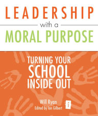 Leadership with a Moral Purpose: Turning your school inside out - Will Ryan