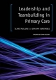 Leadership and Teambuilding in Primary Care - Clare Mullins; Graham Constable