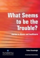 What Seems to be the Trouble? - Trisha Greenhalgh