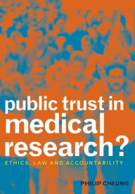 Public Trust in Medical Research?: Ethics, Law and Accountability - Philip Cheung
