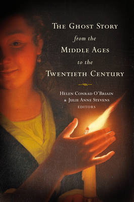 The Ghost Story from the Middle Ages to the Twentieth Century - Helen Conrad-O'Briain; Julie Anne Stevens