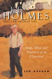 Joe Holmes - Here I Am Amongst You: Songs, Music and Traditions of an Ulsterman - Graham / Graham, Len