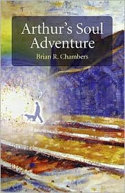 Arthur's Soul Adventure - Brian R. Chambers