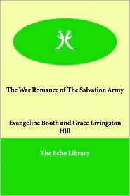 The War Romance of The Salvation Army - Evangeline Booth, Grace Livingston Hill