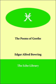 The Poems of Goethe - Edgar Alfred Bowring