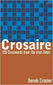 Crosaire: 120 Crosswords from the Irish Times - Derek Crozier