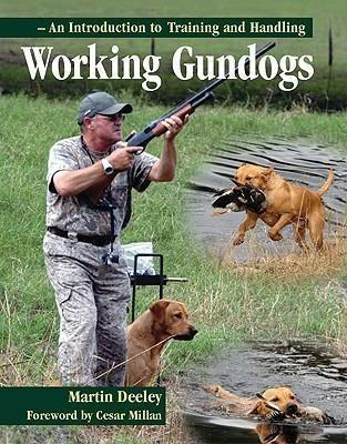 Working Gundogs: An Introduction to Training and Handling - Martin Deeley
