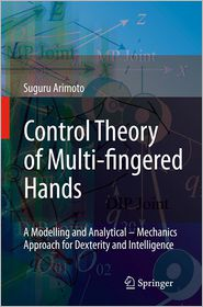 Control Theory of Multi-fingered Hands: A Modelling and Analytical-Mechanics Approach for Dexterity and Intelligence - Suguru Arimoto