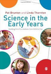 Science in the Early Years: Building Firm Foundations from Birth to Five - Thornton, Linda / Brunton, Pat