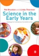Science in the Early Years - Pat Brunton; Linda C. Thornton