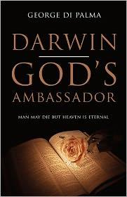 Darwin - God's Ambassador - George Di Palma