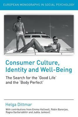 Consumer culture, identity and well-being: the search for the 'good life' - Dittmar, h.