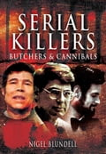 Serial Killers: Butchers and Cannibals - Blundell, Nigel