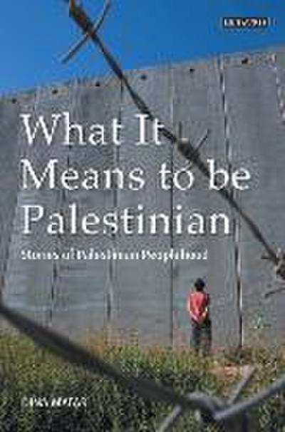What It Means to Be Palestinian: Stories of Palestinian Peoplehood - Dina Matar