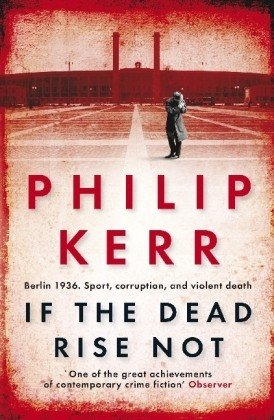 If The Dead Rise not   Berlin 1936. Sport, corruption, and violent death - Philip Kerr