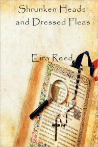 Shrunken Heads And Dressed Fleas - Eira Reed