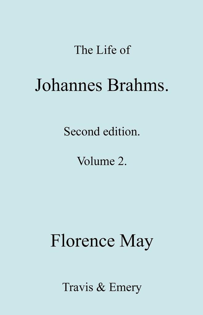 The Life of Johannes Brahms. Revised, Second edition. (Volume 2). als Taschenbuch von Florence May - Travis and Emery Music Bookshop