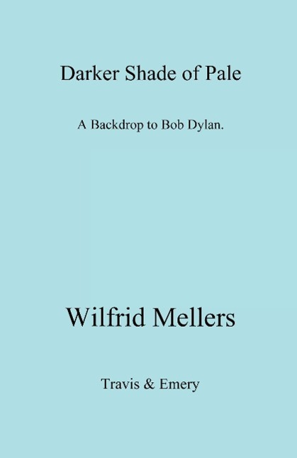 A Darker Shade of Pale. a Backdrop to Bob Dylan. als Buch von Wilfrid Mellers - Travis and Emery Music Bookshop