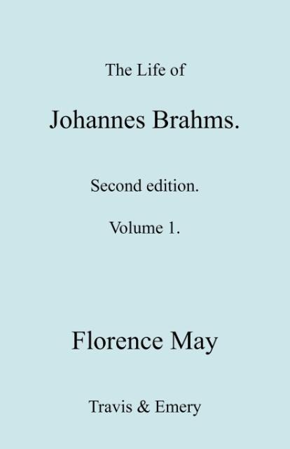 The Life of Johannes Brahms. Revised, Second Edition. (Volume 1). als Taschenbuch von Florence May - Travis and Emery Music Bookshop