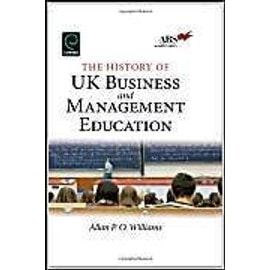 The History of UK Business and Management Education - Allan P. O. Williams