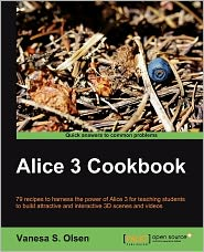 Alice 3 Cookbook - Vanesa S. Olsen