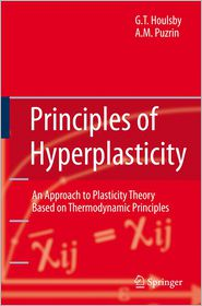 Principles of Hyperplasticity: An Approach to Plasticity Theory Based on Thermodynamic Principles - Guy T. Houlsby, Alexander M. Puzrin