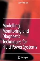 Modelling, Monitoring and Diagnostic Techniques for Fluid Power Systems - Watton, John