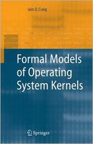 Formal Models of Operating System Kernels - Iain D. Craig
