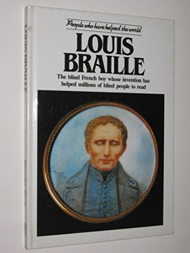 Louis Braille: The Blind French Boy Whose Invention Has Helped Millions of Blind People to Read (People who have helped the world)
