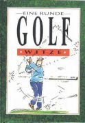 Eine Runde Golf Witze - Helen Exley Hrsg. / Cartoons: Bill Scott