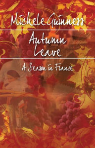 Autumn Leave: A Season in France - Michelle Guinness