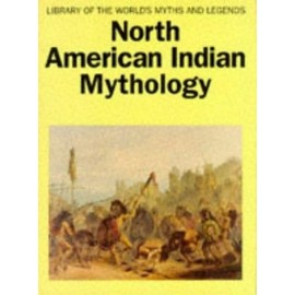 North American Indian Mythology (Library of the world's myths & legends) - Cottie Arthur Burland