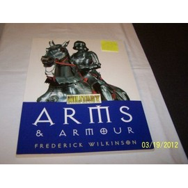 Arms and Armour - Frederick Wilkinson