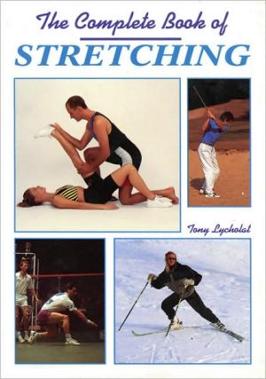 The Complete Book of Stretching - Tony Lycholat